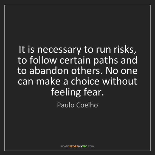 Paulo Coelho: It is necessary to run risks, to follow certain paths...