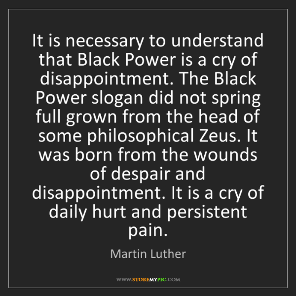 Martin Luther: It is necessary to understand that Black Power is a cry...
