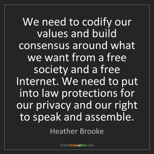 Heather Brooke: We need to codify our values and build consensus around...