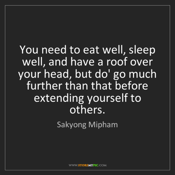 Sakyong Mipham: You need to eat well, sleep well, and have a roof over...