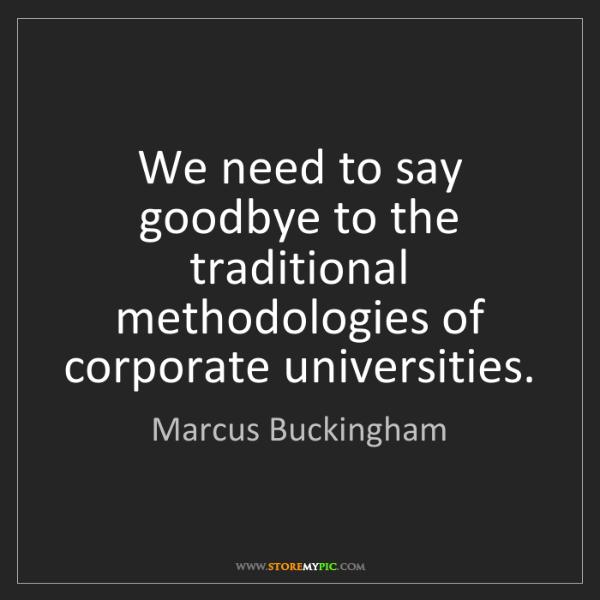 Marcus Buckingham: We need to say goodbye to the traditional methodologies...