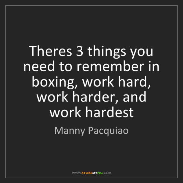 Manny Pacquiao: Theres 3 things you need to remember in boxing, work...
