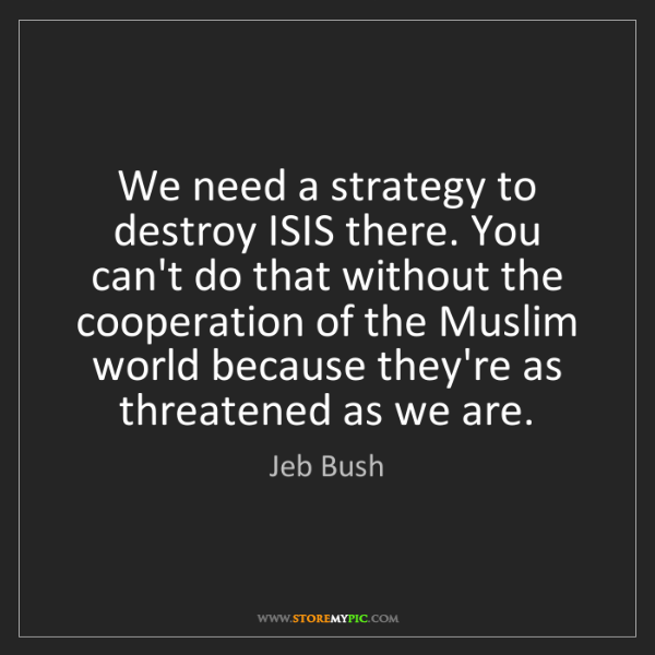 Jeb Bush: We need a strategy to destroy ISIS there. You can't do...
