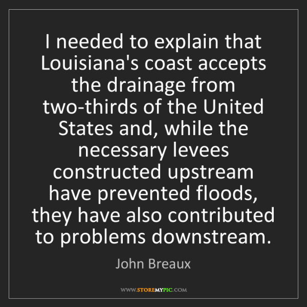 John Breaux: I needed to explain that Louisiana's coast accepts the...
