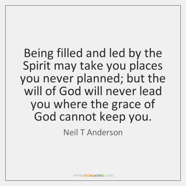Being filled and led by the Spirit may take you places you ...