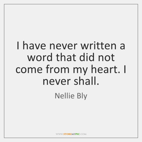 I have never written a word that did not come from my ...