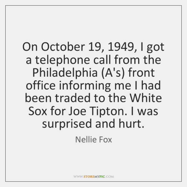 On October 19, 1949, I got a telephone call from the Philadelphia (A's) front ...