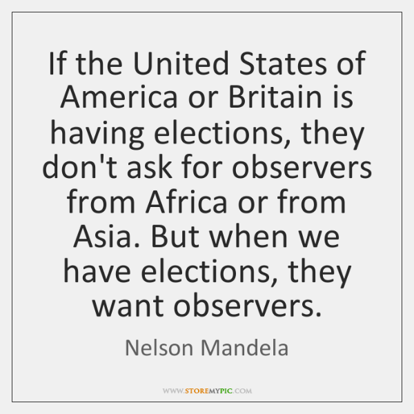 If the United States of America or Britain is having elections, they ...