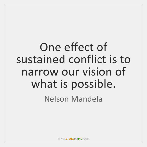 One effect of sustained conflict is to narrow our vision of what ...