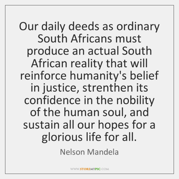 Our daily deeds as ordinary South Africans must produce an actual South ...