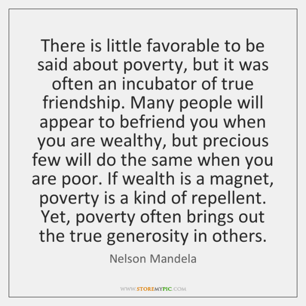 There is little favorable to be said about poverty, but it was ...