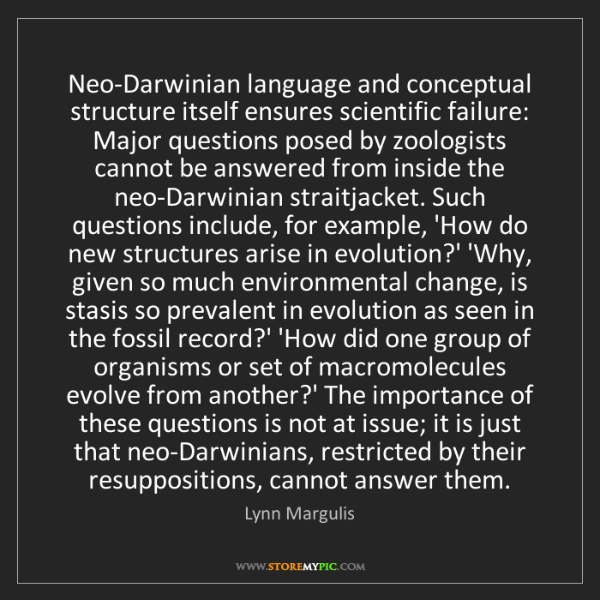 Lynn Margulis: Neo-Darwinian language and conceptual structure itself...