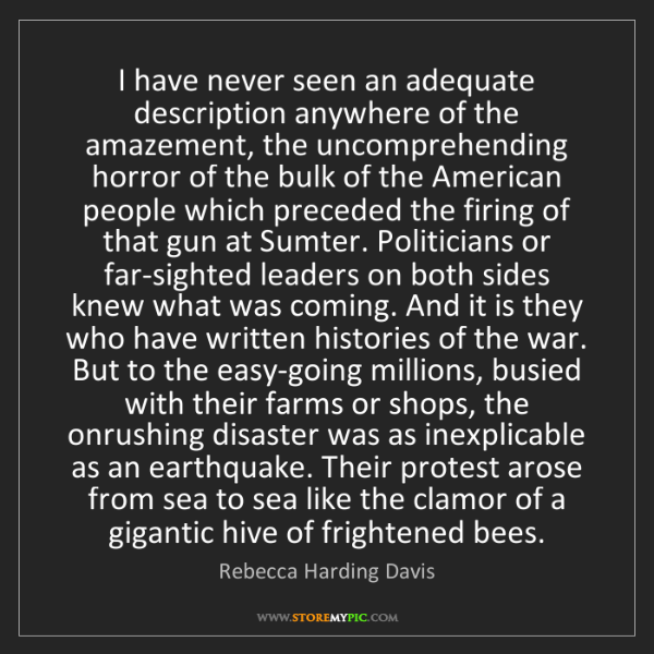 Rebecca Harding Davis: I have never seen an adequate description anywhere of...