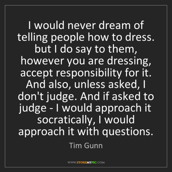 Tim Gunn: I would never dream of telling people how to dress. but...