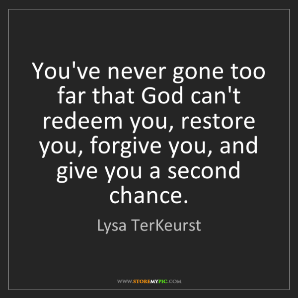 Lysa TerKeurst: You've never gone too far that God can't redeem you,...