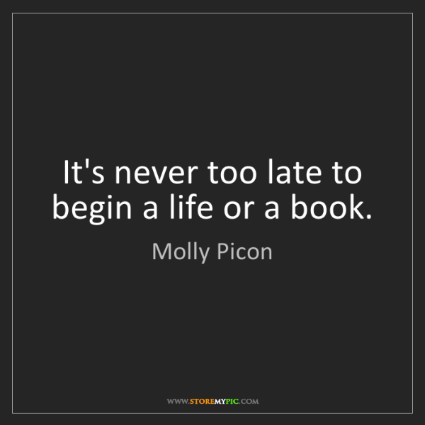 Molly Picon: It's never too late to begin a life or a book.