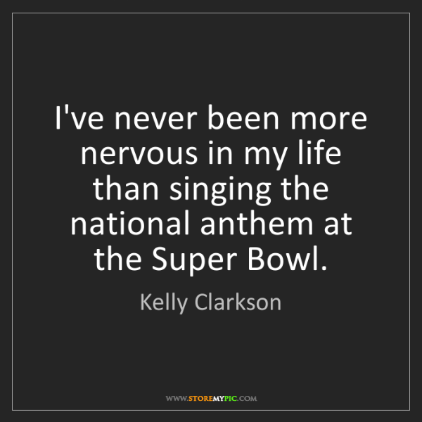 Kelly Clarkson: I've never been more nervous in my life than singing...