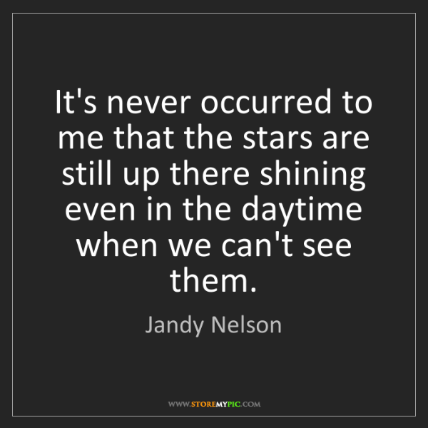 Jandy Nelson: It's never occurred to me that the stars are still up...