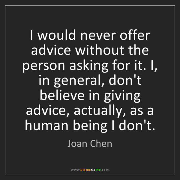 Joan Chen: I would never offer advice without the person asking...