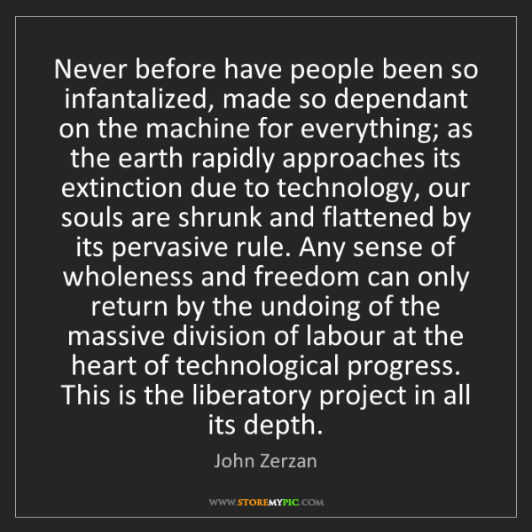 John Zerzan: Never before have people been so infantalized, made so...