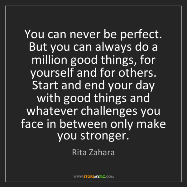 Rita Zahara: You can never be perfect. But you can always do a million...