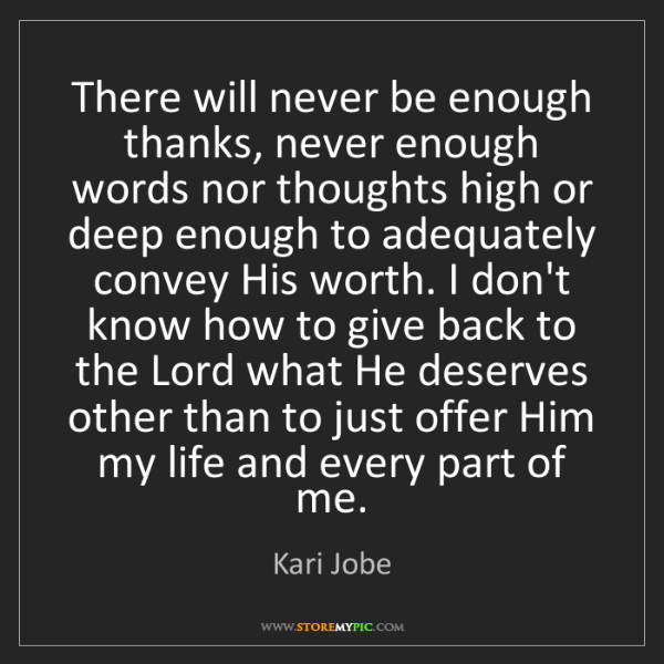 Kari Jobe: There will never be enough thanks, never enough words...