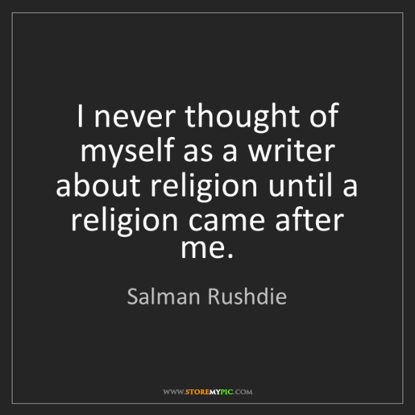Salman Rushdie: I never thought of myself as a writer about religion...