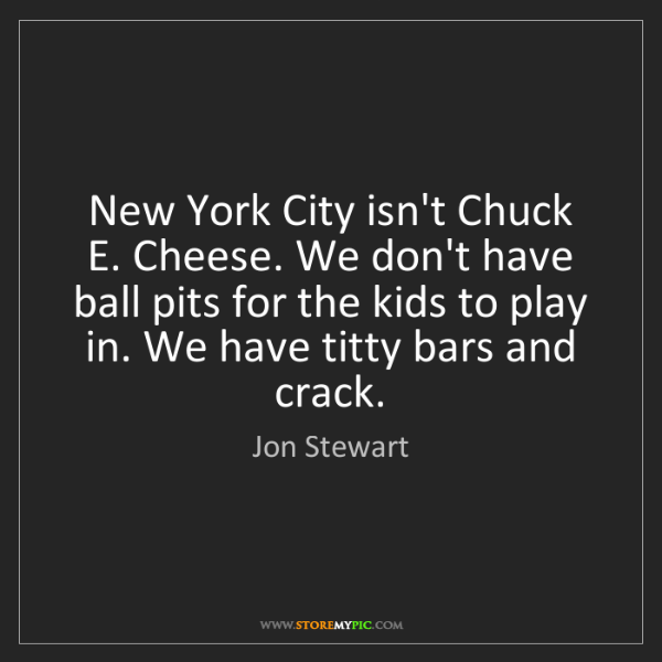 Jon Stewart: New York City isn't Chuck E. Cheese. We don't have ball...