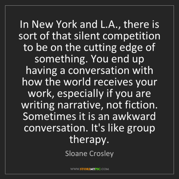 Sloane Crosley: In New York and L.A., there is sort of that silent competition...