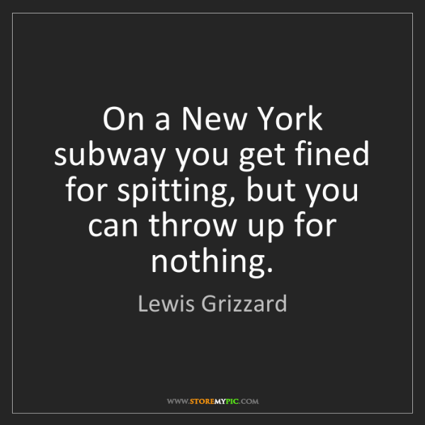 Lewis Grizzard: On a New York subway you get fined for spitting, but...