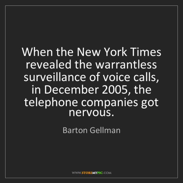 Barton Gellman: When the New York Times revealed the warrantless surveillance...