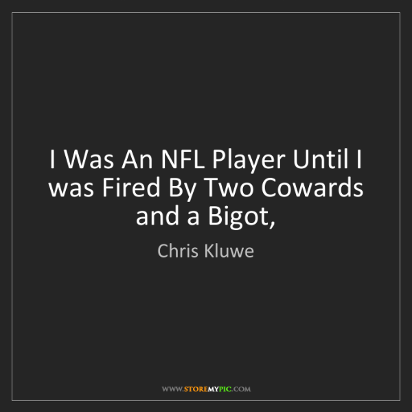 Chris Kluwe: I Was An NFL Player Until I was Fired By Two Cowards...