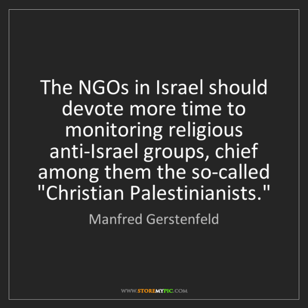 Manfred Gerstenfeld: The NGOs in Israel should devote more time to monitoring...