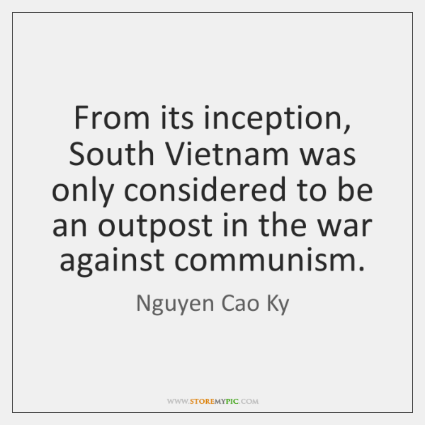 From its inception, South Vietnam was only considered to be an outpost ...