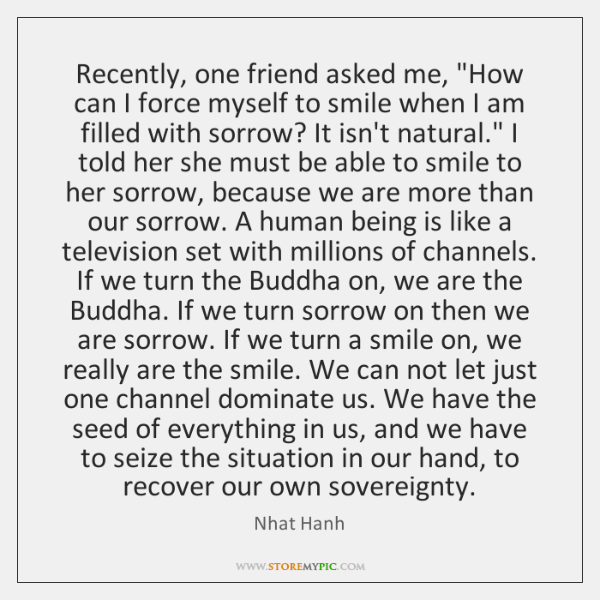 """Recently, one friend asked me, """"How can I force myself to smile ..."""