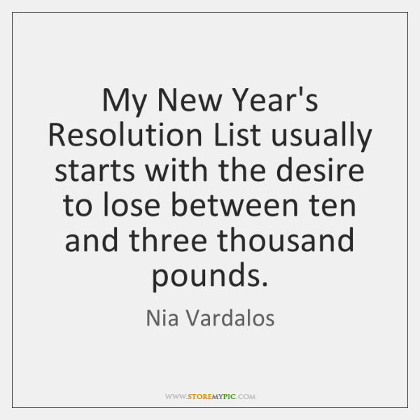 My New Year's Resolution List usually starts with the desire to lose ...