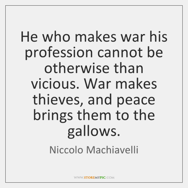 He who makes war his profession cannot be otherwise than vicious. War ...