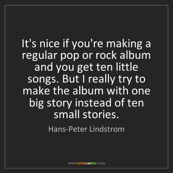 Hans-Peter Lindstrom: It's nice if you're making a regular pop or rock album...
