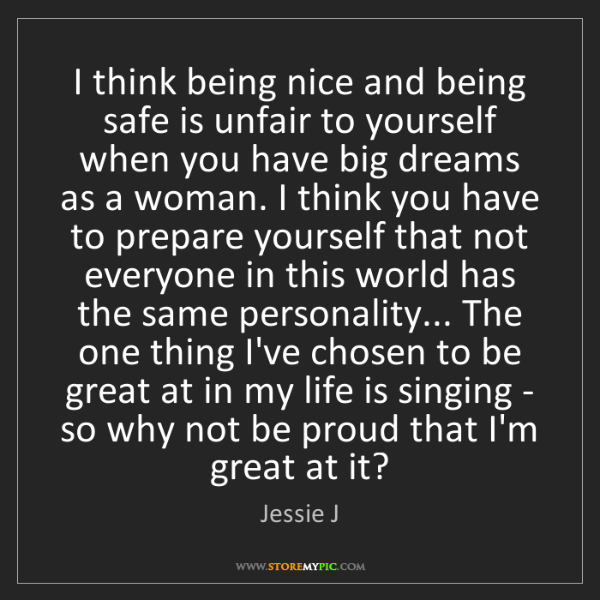 Jessie J: I think being nice and being safe is unfair to yourself...