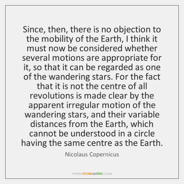 Since, then, there is no objection to the mobility of the Earth, ...