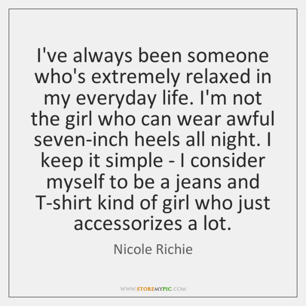 I've always been someone who's extremely relaxed in my everyday life. I'm ...
