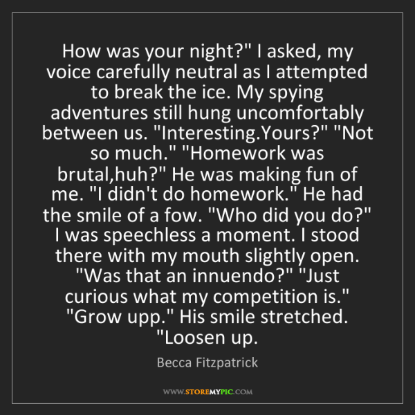 "Becca Fitzpatrick: How was your night?"" I asked, my voice carefully neutral..."