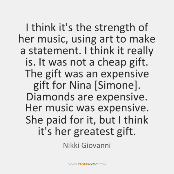 I think it's the strength of her music, using art to make ...