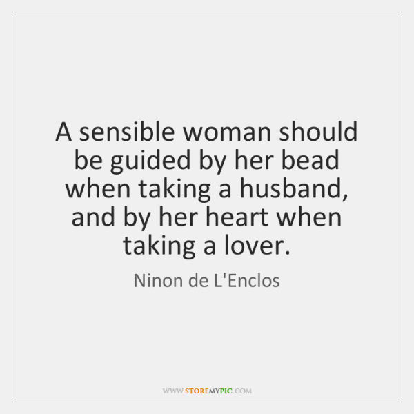 A sensible woman should be guided by her bead when taking a ...