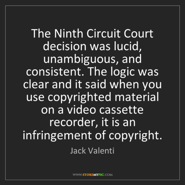 Jack Valenti: The Ninth Circuit Court decision was lucid, unambiguous,...