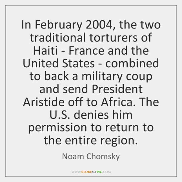 In February 2004, the two traditional torturers of Haiti - France and the ...