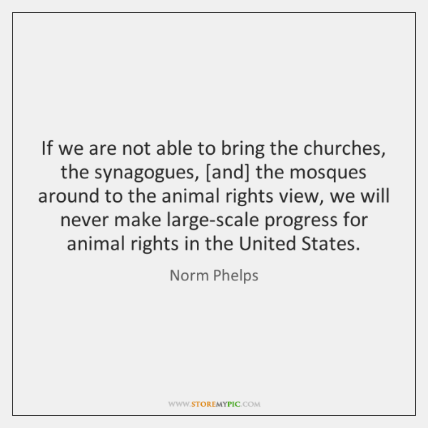 If we are not able to bring the churches, the synagogues, [and] ...