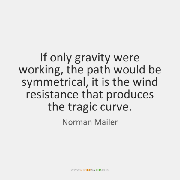 If only gravity were working, the path would be symmetrical, it is ...