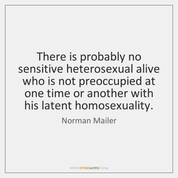 There is probably no sensitive heterosexual alive who is not preoccupied at ...