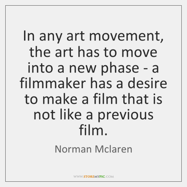 In any art movement, the art has to move into a new ...